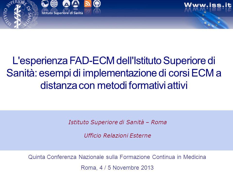 L'esperienza FAD-ECM dell'Istituto Superiore di Sanità: esempi di implementazione di corsi ECM a distanza con metodi formativi attivi Istituto Superio