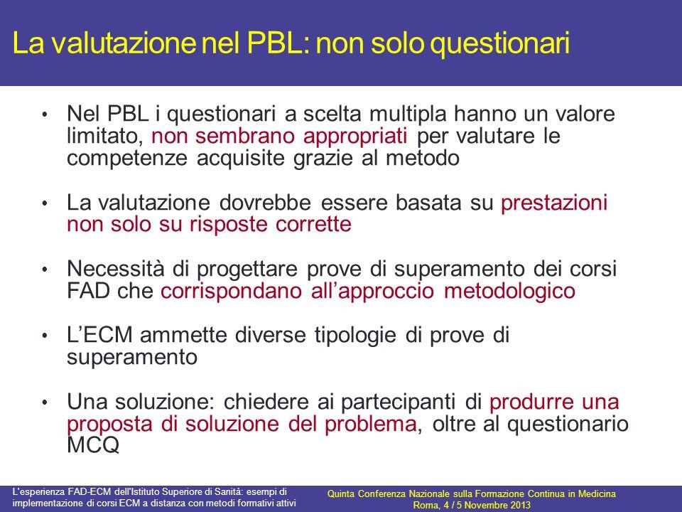 La valutazione nel PBL: non solo questionari Nel PBL i questionari a scelta multipla hanno un valore limitato, non sembrano appropriati per valutare l