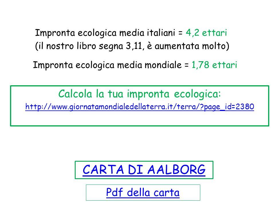 Impronta ecologica media italiani = 4,2 ettari (il nostro libro segna 3,11, è aumentata molto) Impronta ecologica media mondiale = 1,78 ettari Calcola