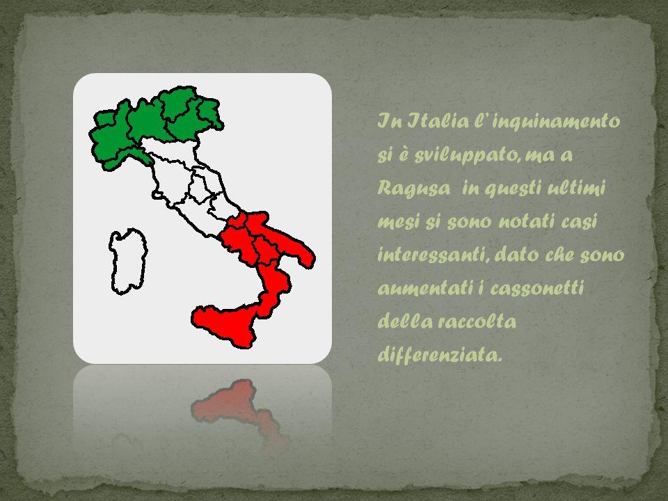 In Italia l inquinamento si è sviluppato, ma a Ragusa in questi ultimi mesi si sono notati casi interessanti, dato che sono aumentati i cassonetti della raccolta differenziata.