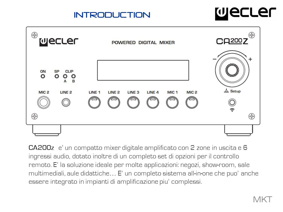 MKT INTRODUCTION CA200z e un compatto mixer digitale amplificato con 2 zone in uscita e 6 ingressi audio, dotato inoltre di un completo set di opzioni