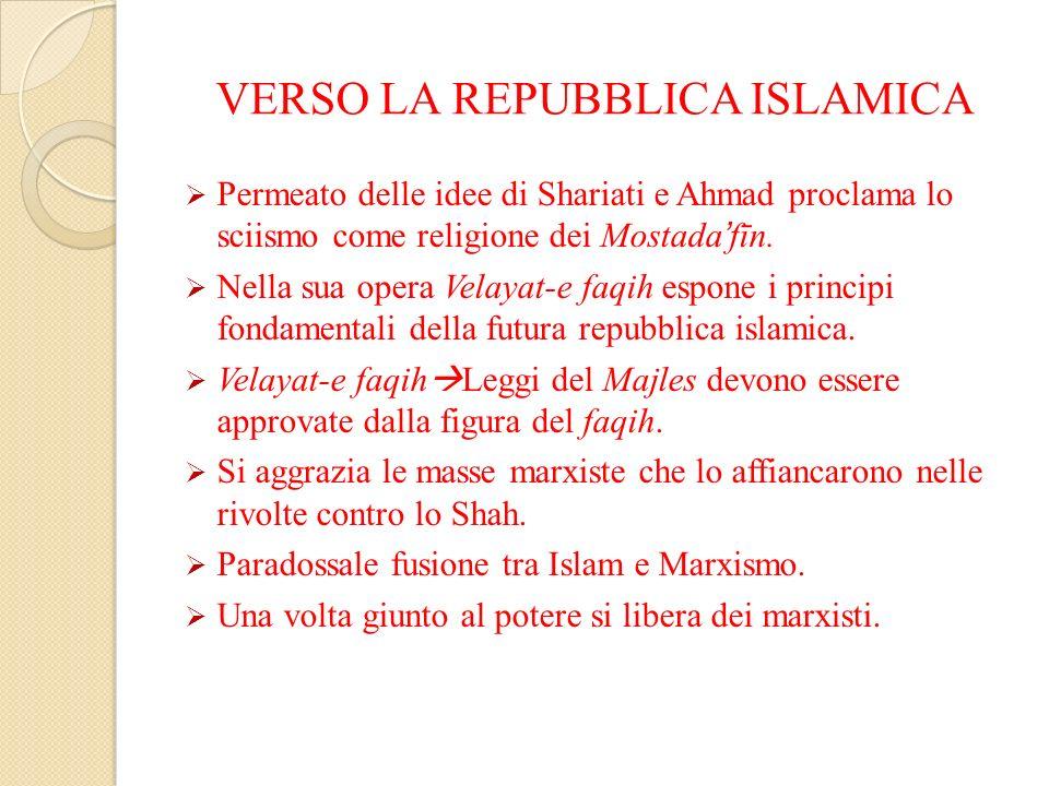 VERSO LA REPUBBLICA ISLAMICA Permeato delle idee di Shariati e Ahmad proclama lo sciismo come religione dei Mostadafīn. Nella sua opera Velayat-e faqi