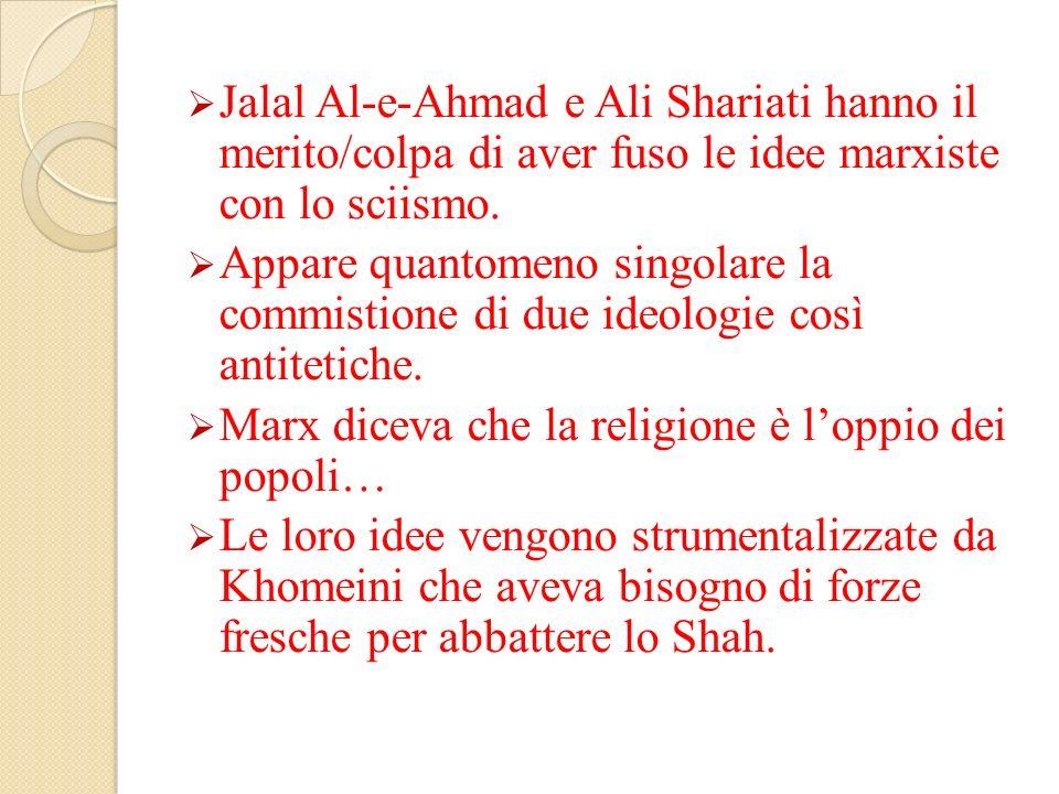 Jalal Al-e-Ahmad e Ali Shariati hanno il merito/colpa di aver fuso le idee marxiste con lo sciismo. Appare quantomeno singolare la commistione di due