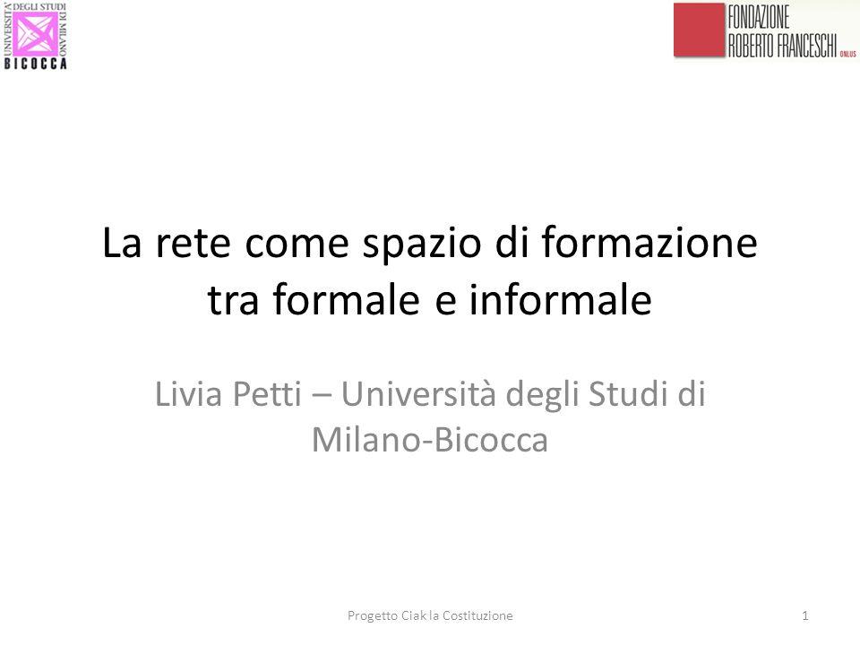 La rete come spazio di formazione tra formale e informale Livia Petti – Università degli Studi di Milano-Bicocca Progetto Ciak la Costituzione1
