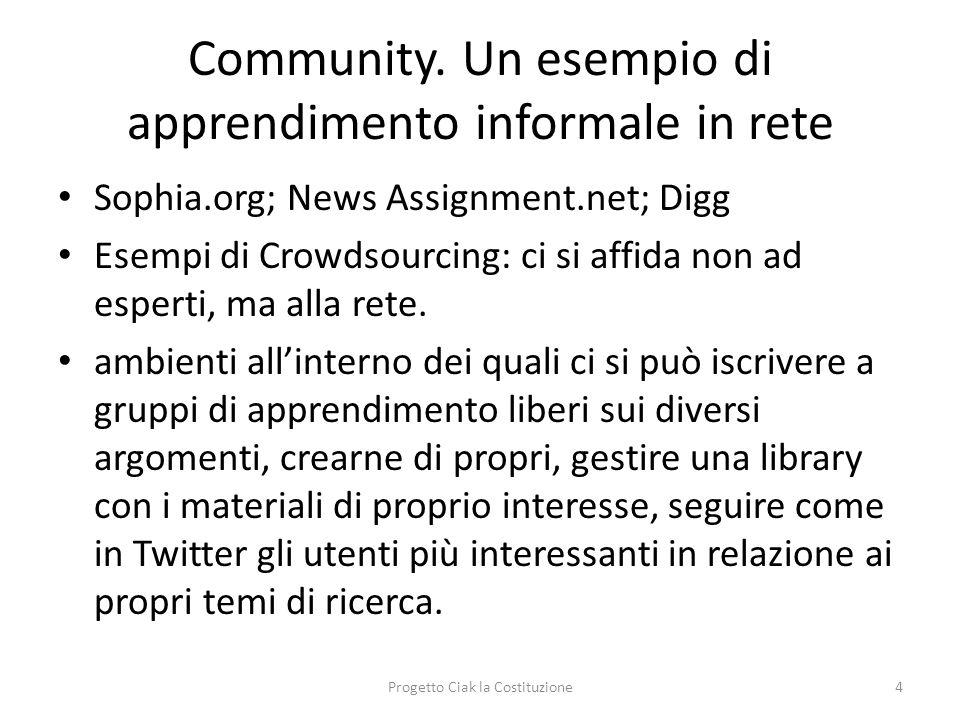 Community. Un esempio di apprendimento informale in rete Sophia.org; News Assignment.net; Digg Esempi di Crowdsourcing: ci si affida non ad esperti, m