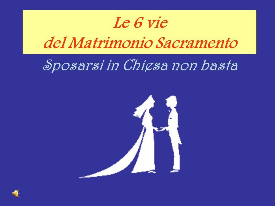 Le 6 vie del Matrimonio Sacramento Sposarsi in Chiesa non basta