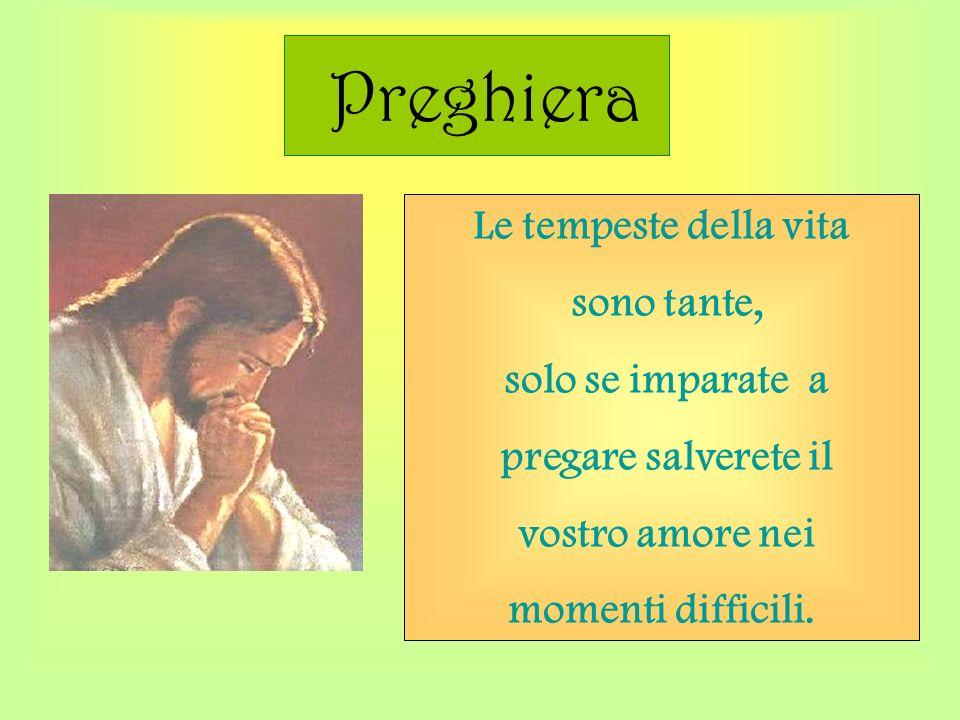 Preghiera Le tempeste della vita sono tante, solo se imparate a pregare salverete il vostro amore nei momenti difficili.