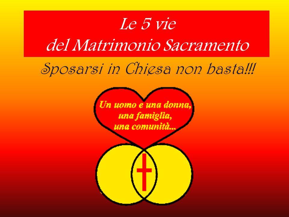 Le 5 vie del Matrimonio Sacramento Sposarsi in Chiesa non basta!!!