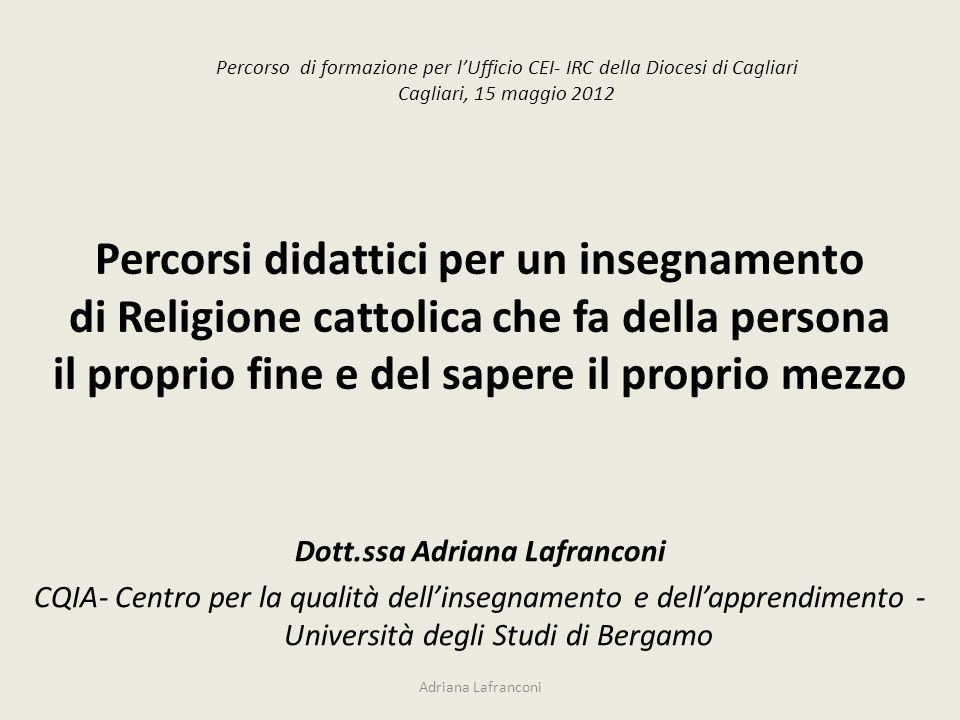 Adriana Lafranconi Percorso di formazione per lUfficio CEI- IRC della Diocesi di Cagliari Cagliari, 15 maggio 2012 Dott.ssa Adriana Lafranconi CQIA- C