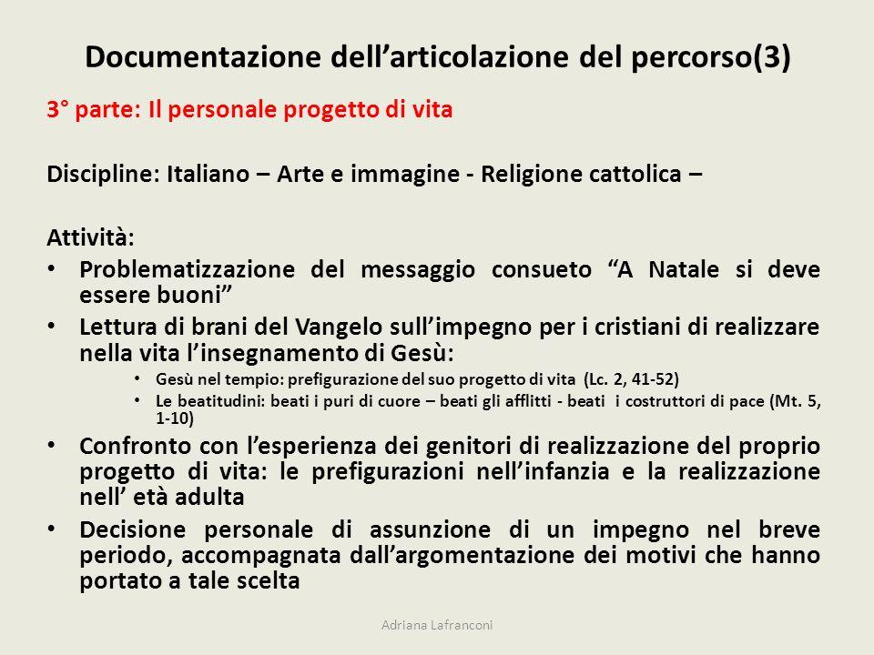 Documentazione dellarticolazione del percorso(3) Adriana Lafranconi 3° parte: Il personale progetto di vita Discipline: Italiano – Arte e immagine - R