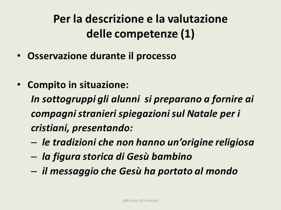 Per la descrizione e la valutazione delle competenze (1) Osservazione durante il processo Compito in situazione: In sottogruppi gli alunni si preparan