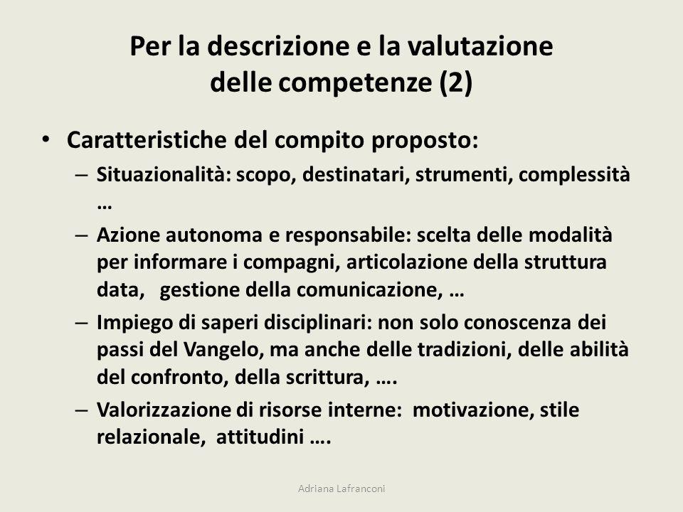 Per la descrizione e la valutazione delle competenze (2) Caratteristiche del compito proposto: – Situazionalità: scopo, destinatari, strumenti, comple