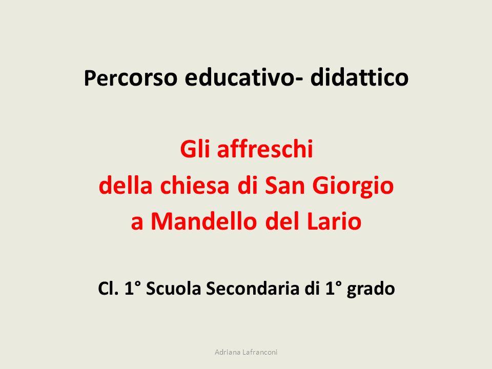 Per corso educativo- didattico Gli affreschi della chiesa di San Giorgio a Mandello del Lario Cl. 1° Scuola Secondaria di 1° grado Adriana Lafranconi