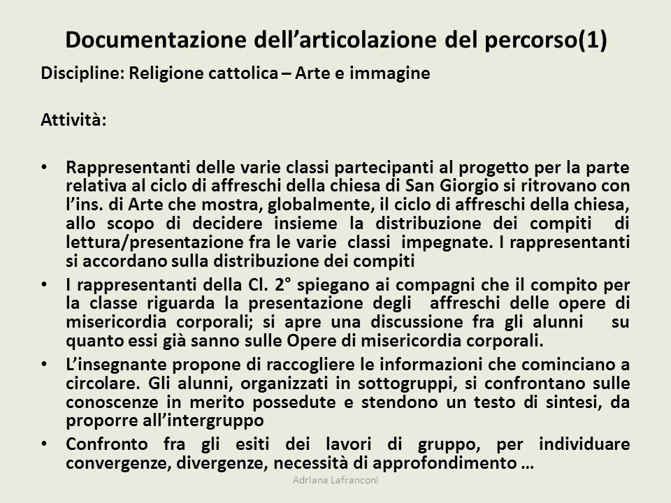 Documentazione dellarticolazione del percorso(1) Discipline: Religione cattolica – Arte e immagine Attività: Rappresentanti delle varie classi parteci
