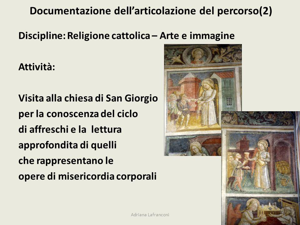 Documentazione dellarticolazione del percorso(2) Discipline: Religione cattolica – Arte e immagine Attività: Visita alla chiesa di San Giorgio per la