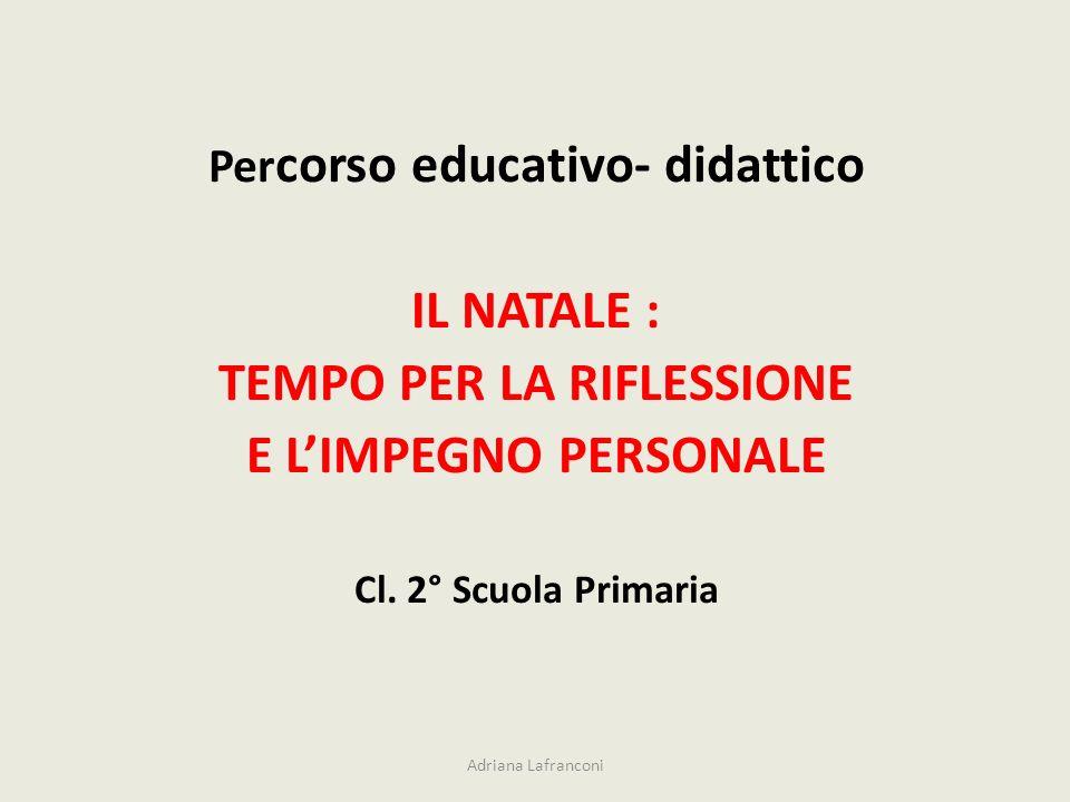 Per corso educativo- didattico IL NATALE : TEMPO PER LA RIFLESSIONE E LIMPEGNO PERSONALE Cl.