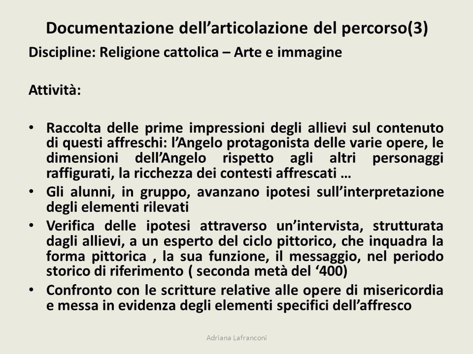 Documentazione dellarticolazione del percorso(3) Discipline: Religione cattolica – Arte e immagine Attività: Raccolta delle prime impressioni degli al