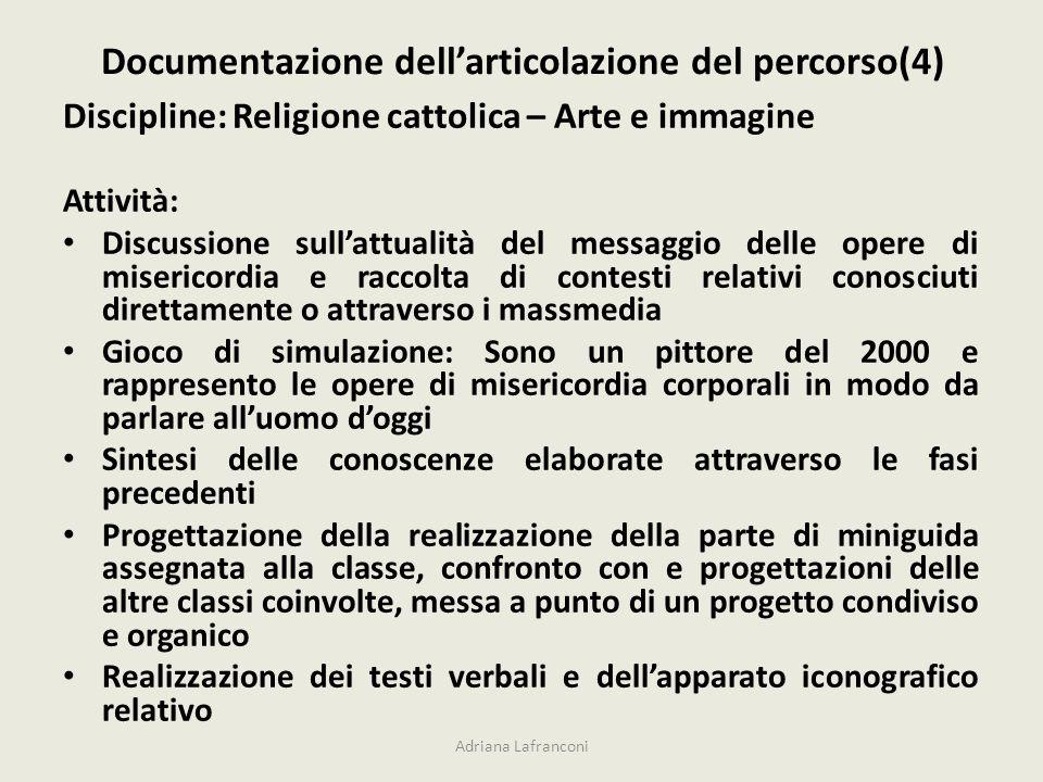 Documentazione dellarticolazione del percorso(4) Discipline: Religione cattolica – Arte e immagine Attività: Discussione sullattualità del messaggio d