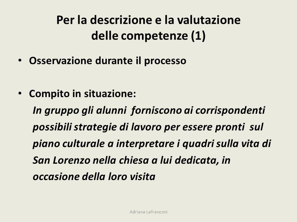 Per la descrizione e la valutazione delle competenze (1) Osservazione durante il processo Compito in situazione: In gruppo gli alunni forniscono ai co