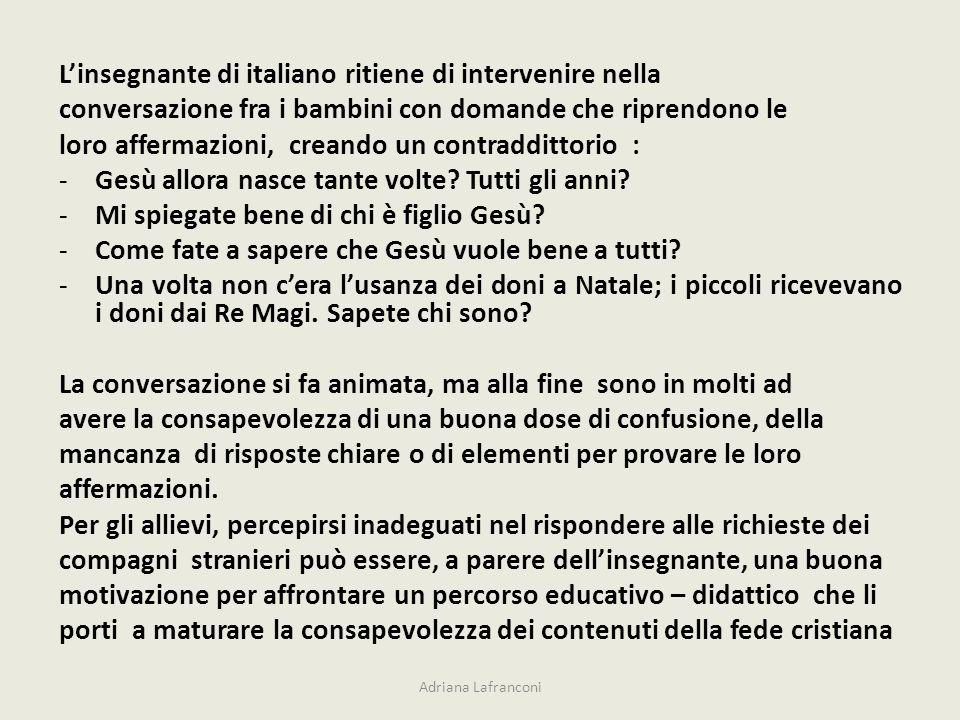 Linsegnante di italiano ritiene di intervenire nella conversazione fra i bambini con domande che riprendono le loro affermazioni, creando un contraddittorio : -Gesù allora nasce tante volte.