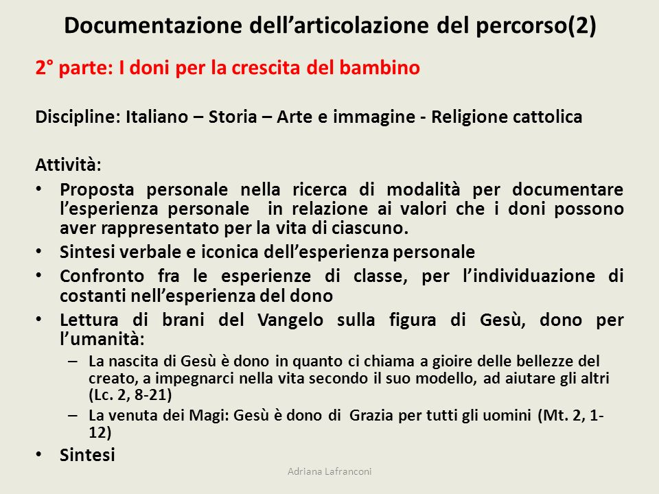 Documentazione dellarticolazione del percorso(2) Adriana Lafranconi 2° parte: I doni per la crescita del bambino Discipline: Italiano – Storia – Arte