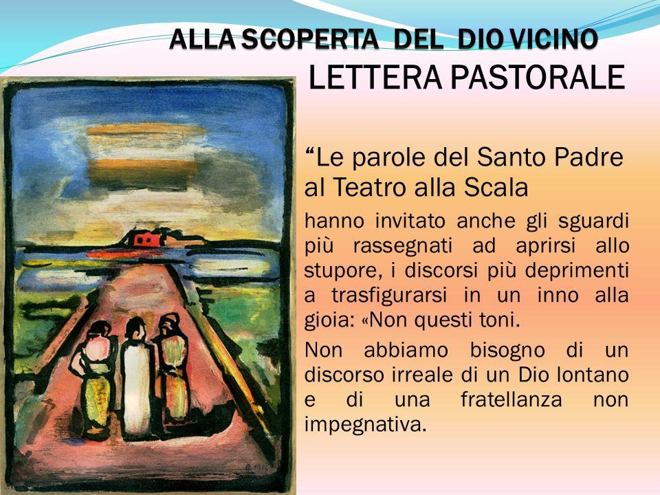 LETTERA PASTORALE Le parole del Santo Padre al Teatro alla Scala hanno invitato anche gli sguardi più rassegnati ad aprirsi allo stupore, i discorsi p