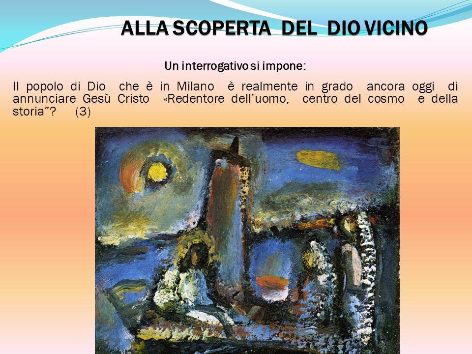 Un interrogativo si impone: Il popolo di Dio che è in Milano è realmente in grado ancora oggi di annunciare Gesù Cristo «Redentore delluomo, centro de