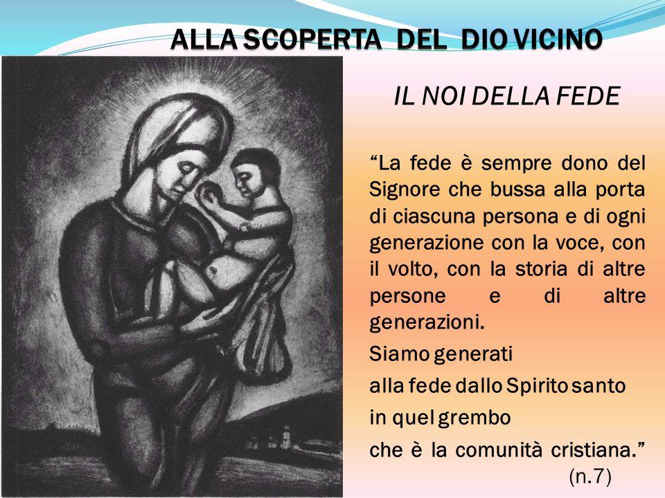 IL NOI DELLA FEDE La fede è sempre dono del Signore che bussa alla porta di ciascuna persona e di ogni generazione con la voce, con il volto, con la s