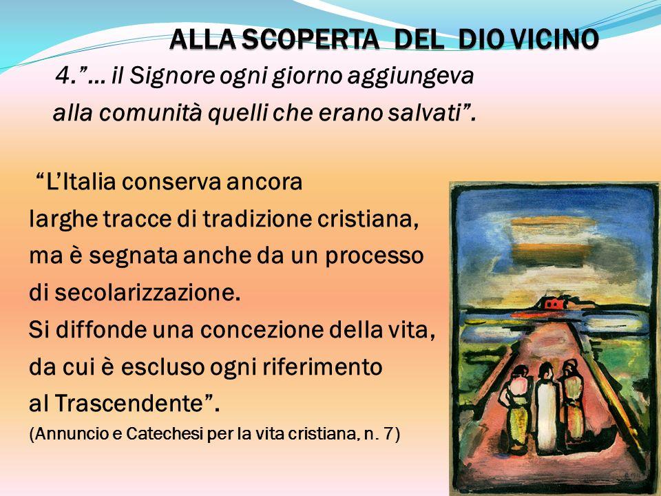 4.… il Signore ogni giorno aggiungeva alla comunità quelli che erano salvati. LItalia conserva ancora larghe tracce di tradizione cristiana, ma è segn