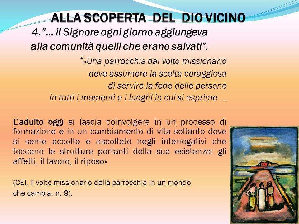 4.… il Signore ogni giorno aggiungeva alla comunità quelli che erano salvati. «Una parrocchia dal volto missionario deve assumere la scelta coraggiosa