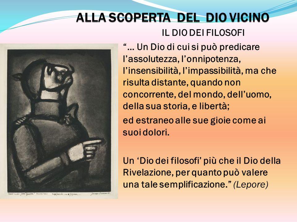 IL DIO DEI FILOSOFI … Un Dio di cui si può predicare lassolutezza, lonnipotenza, linsensibilità, limpassibilità, ma che risulta distante, quando non c
