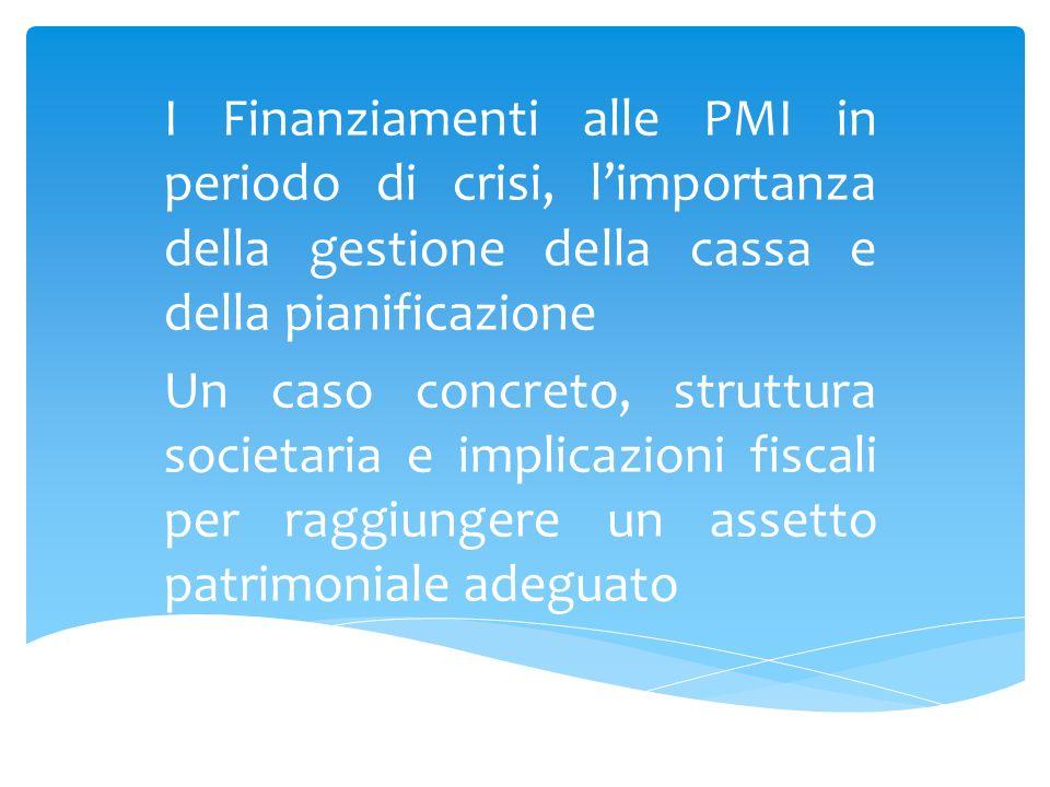 I Finanziamenti alle PMI in periodo di crisi, limportanza della gestione della cassa e della pianificazione Un caso concreto, struttura societaria e i