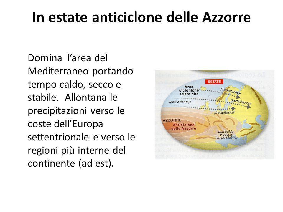 In estate anticiclone delle Azzorre Domina larea del Mediterraneo portando tempo caldo, secco e stabile. Allontana le precipitazioni verso le coste de
