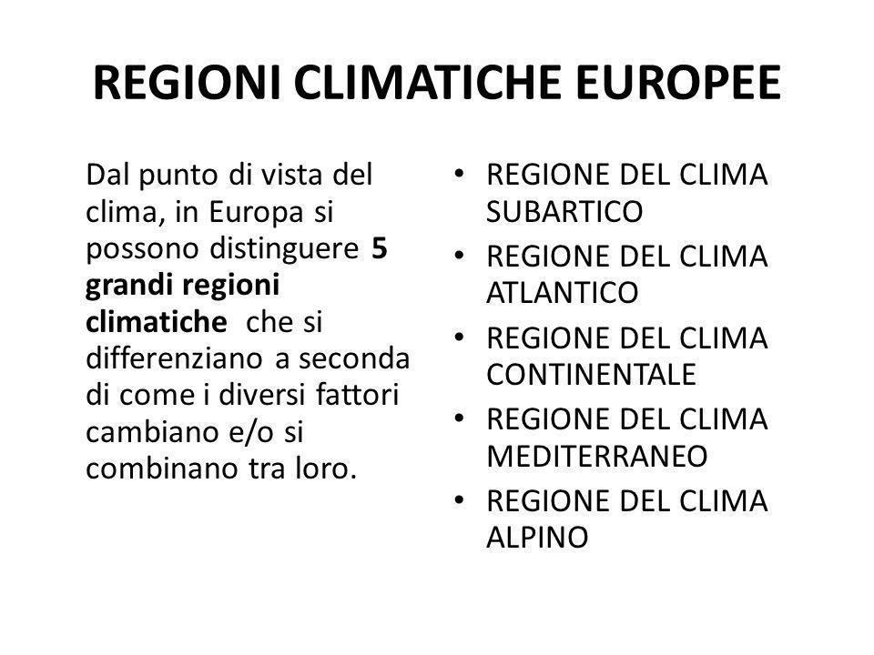 REGIONI CLIMATICHE EUROPEE Dal punto di vista del clima, in Europa si possono distinguere 5 grandi regioni climatiche che si differenziano a seconda d