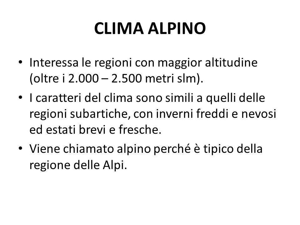 CLIMA ALPINO Interessa le regioni con maggior altitudine (oltre i 2.000 – 2.500 metri slm). I caratteri del clima sono simili a quelli delle regioni s