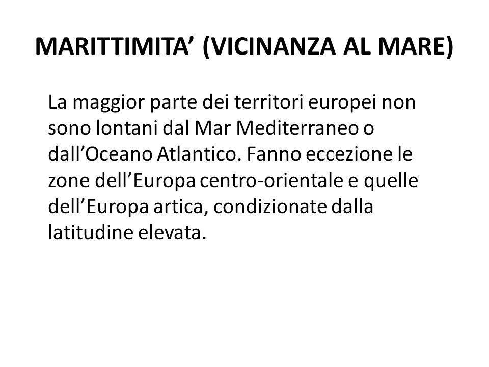 MARITTIMITA (VICINANZA AL MARE) La maggior parte dei territori europei non sono lontani dal Mar Mediterraneo o dallOceano Atlantico. Fanno eccezione l