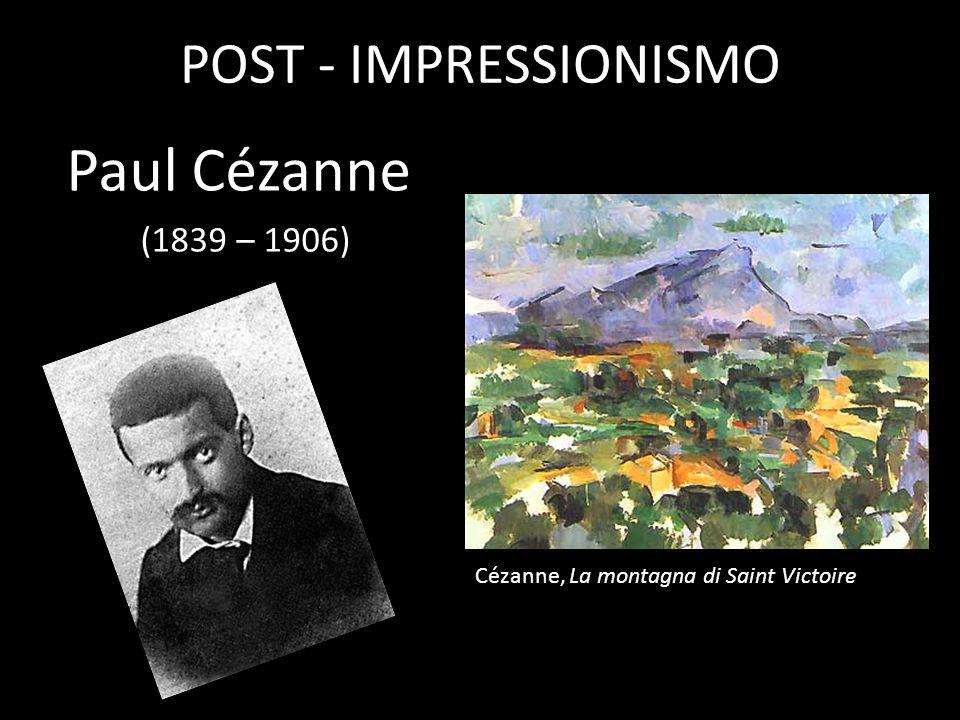 POST - IMPRESSIONISMO Paul Cézanne (1839 – 1906) Cézanne, La montagna di Saint Victoire