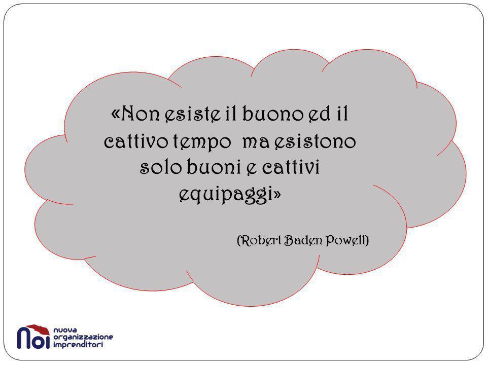 « Non esiste il buono ed il cattivo tempo ma esistono solo buoni e cattivi equipaggi» (Robert Baden Powell)