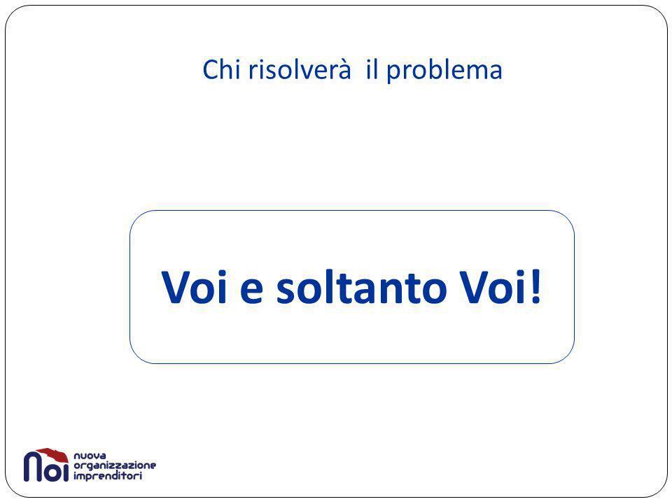 Chi risolverà il problema Voi e soltanto Voi!