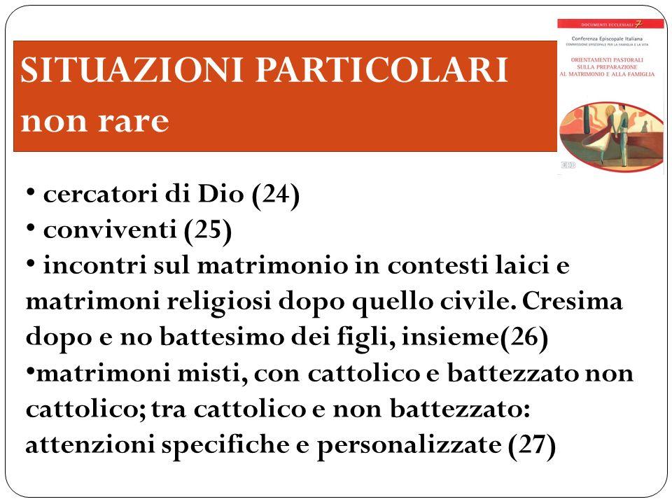 SITUAZIONI PARTICOLARI non rare cercatori di Dio (24) conviventi (25) incontri sul matrimonio in contesti laici e matrimoni religiosi dopo quello civi