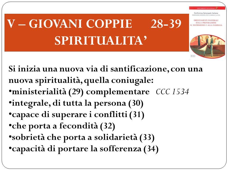 V – GIOVANI COPPIE 28-39 SPIRITUALITA Si inizia una nuova via di santificazione, con una nuova spiritualità, quella coniugale: ministerialità (29) com