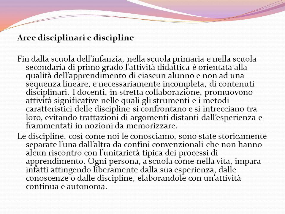 Aree disciplinari e discipline Fin dalla scuola dellinfanzia, nella scuola primaria e nella scuola secondaria di primo grado lattività didattica è ori
