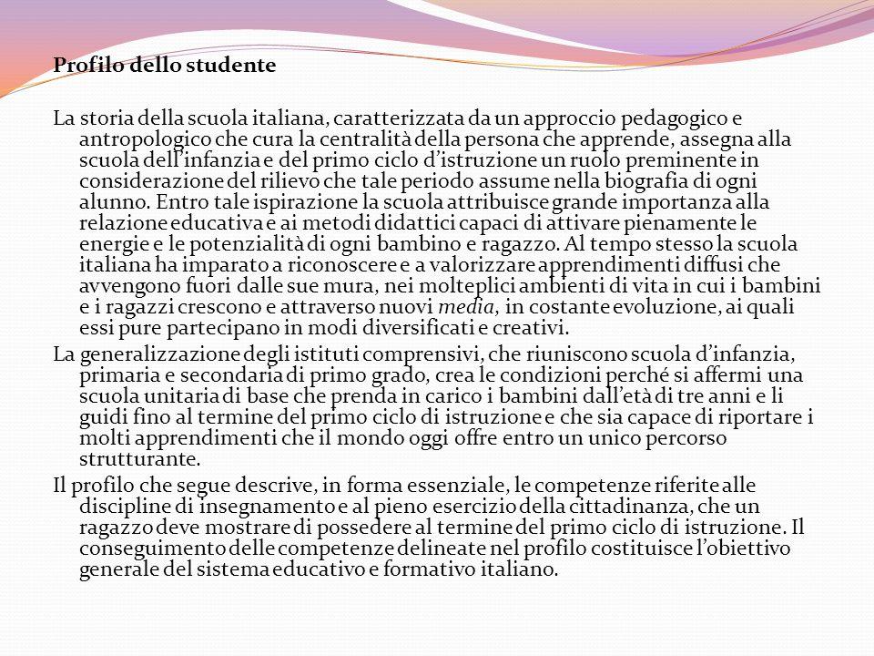 Profilo dello studente La storia della scuola italiana, caratterizzata da un approccio pedagogico e antropologico che cura la centralità della persona