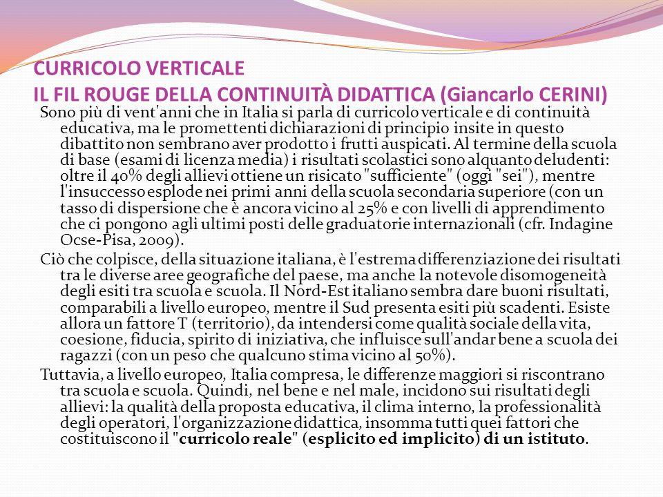 CURRICOLO VERTICALE IL FIL ROUGE DELLA CONTINUITÀ DIDATTICA (Giancarlo CERINI) Sono più di vent'anni che in Italia si parla di curricolo verticale e d