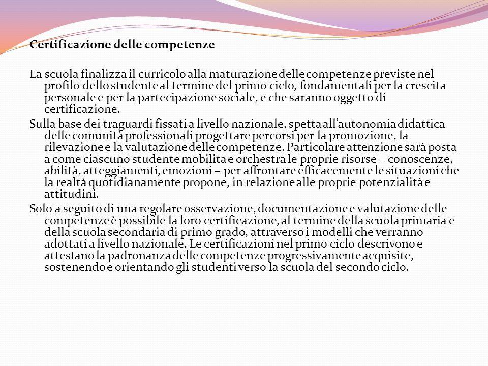 Certificazione delle competenze La scuola finalizza il curricolo alla maturazione delle competenze previste nel profilo dello studente al termine del