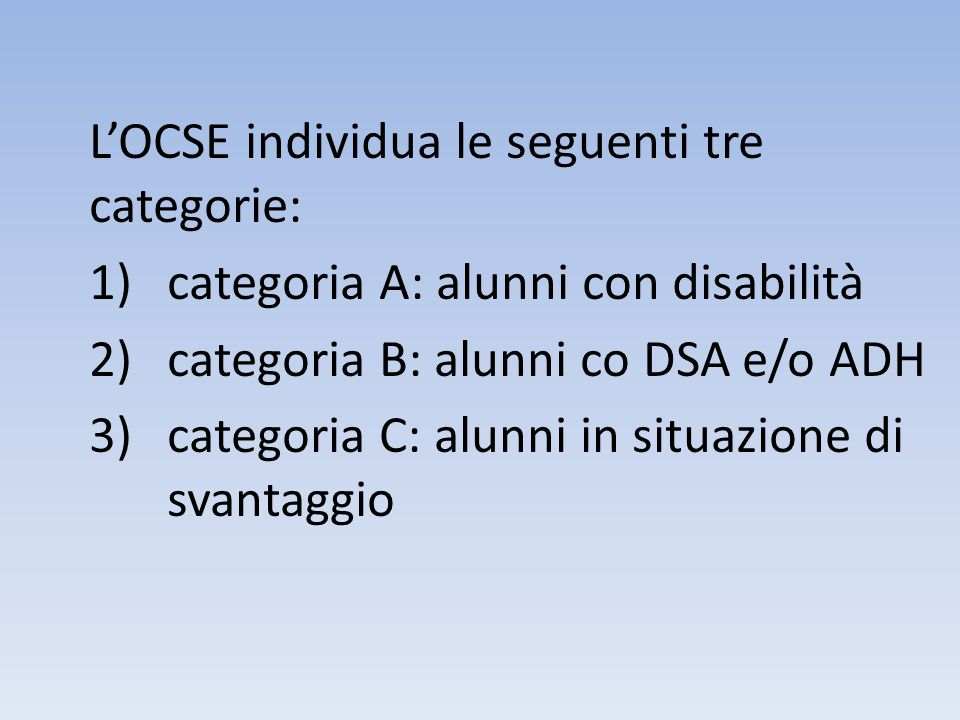 LOCSE individua le seguenti tre categorie: 1)categoria A: alunni con disabilità 2)categoria B: alunni co DSA e/o ADH 3)categoria C: alunni in situazio
