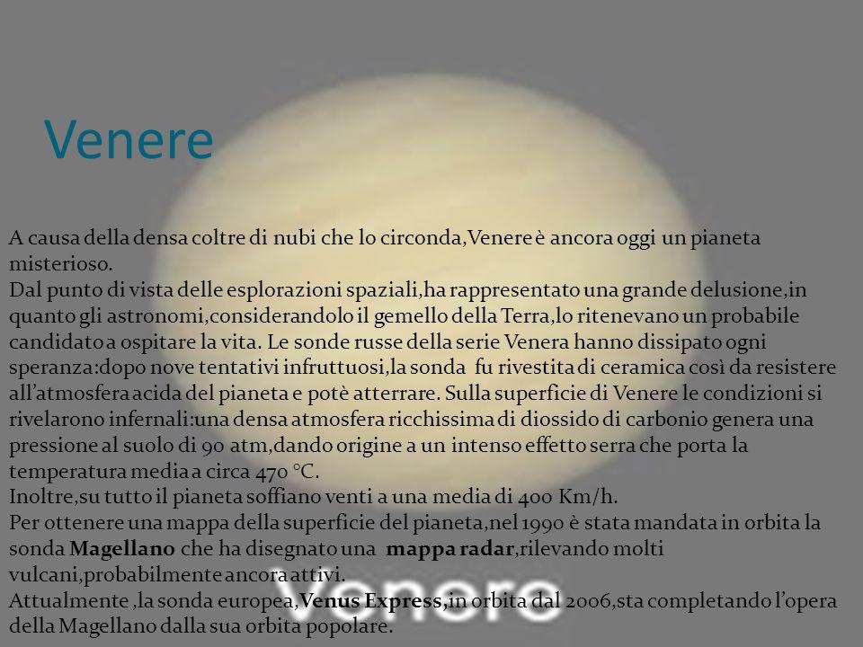 Venere A causa della densa coltre di nubi che lo circonda,Venere è ancora oggi un pianeta misterioso. Dal punto di vista delle esplorazioni spaziali,h