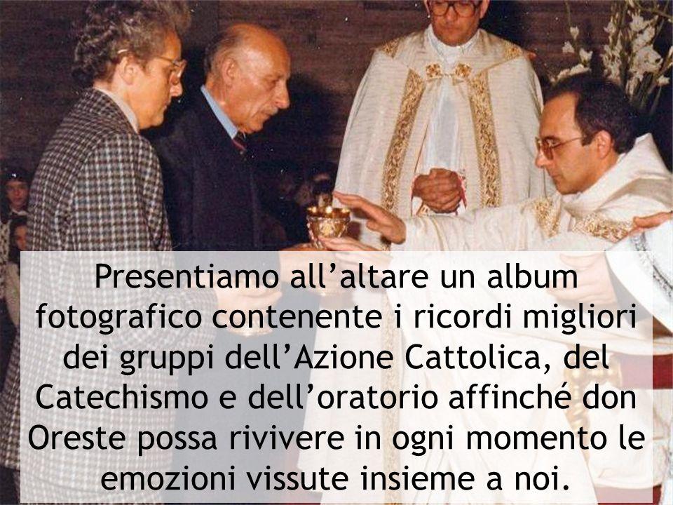 Presentiamo allaltare un album fotografico contenente i ricordi migliori dei gruppi dellAzione Cattolica, del Catechismo e delloratorio affinché don O