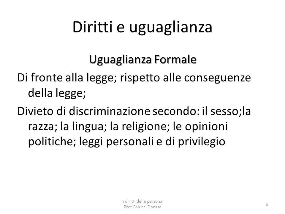 Diritti e uguaglianza Uguaglianza sostanziale La conciliazione tra uguaglianza formale e sostanziale sta nella regola che : la legge deve trattare in modo uguale le situazioni uguali e in modo diverso le situazioni diverse.
