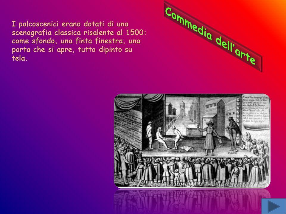 I palcoscenici erano dotati di una scenografia classica risalente al 1500: come sfondo, una finta finestra, una porta che si apre, tutto dipinto su te